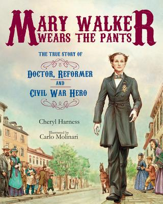 Mary Walker Wears the Pants By Harness, Cheryl/ Molinari, Carlo (ILT)